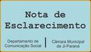 Nota de Esclarecimento  Câmara Municipal de Ji-Paraná
